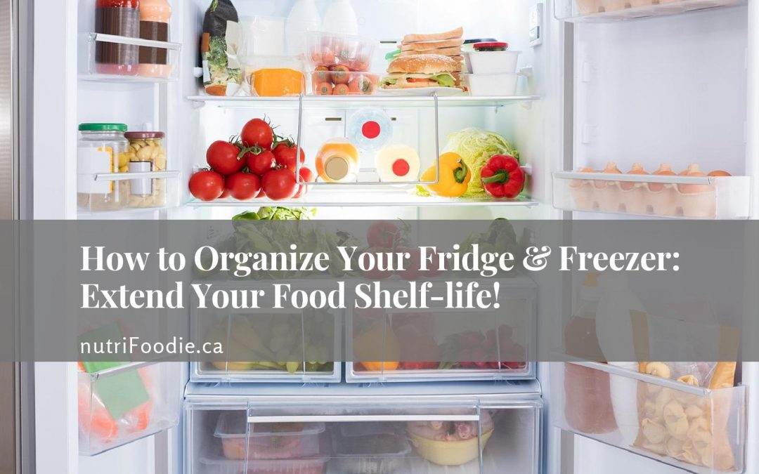 How to Organize Your Fridge & Freezer: Extend Your Food Shelf-life!