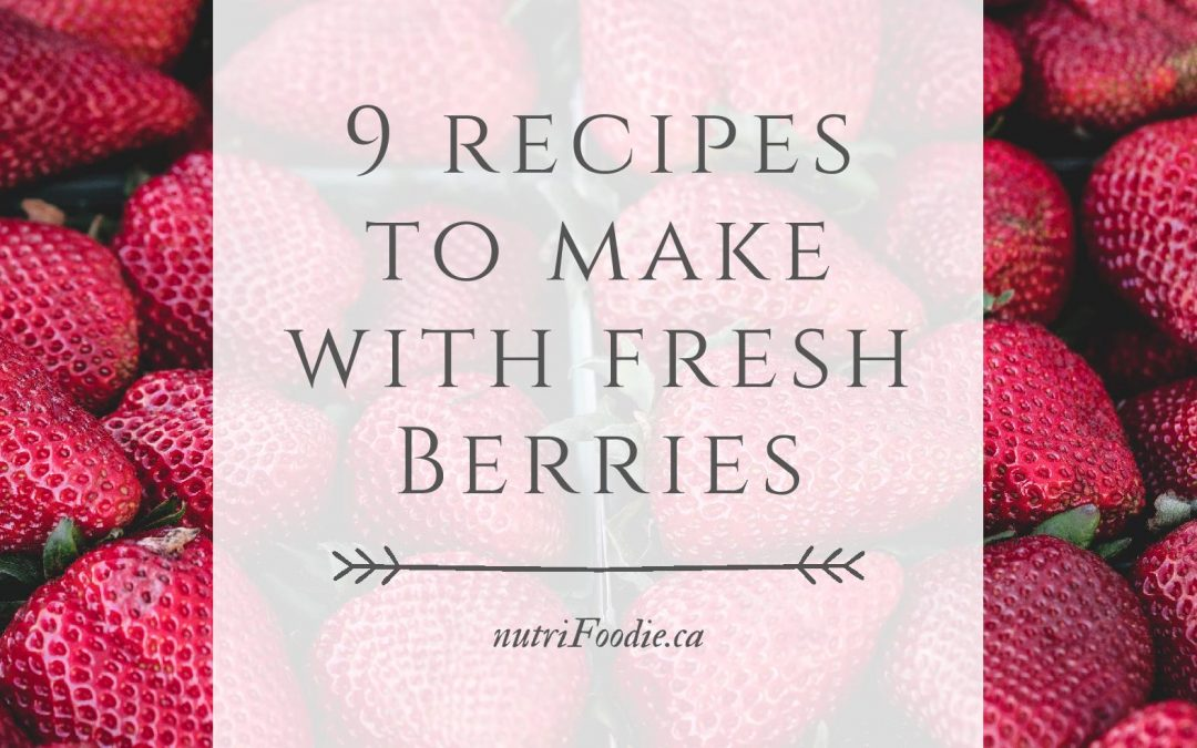 9 Dietitian-Approved Recipes to Make with Fresh Berries