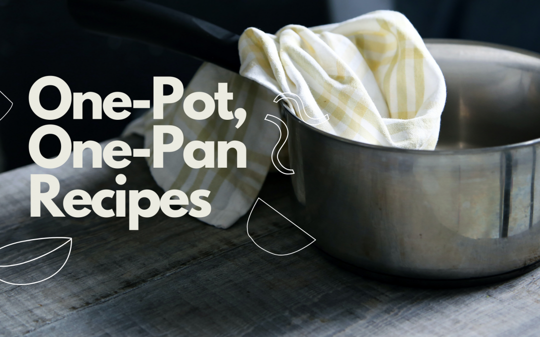 Easy One-Pan/One-Pot Recipes
