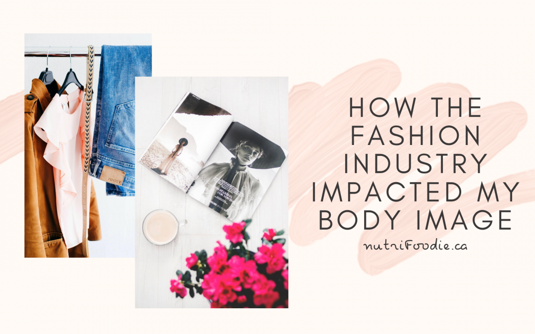How the Fashion Industry Impacted My Body Image